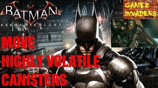 Move Highly volatile Canisters BATMAN ARKHAM KNIGHT PART 21