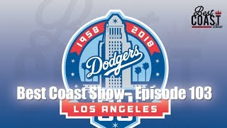 Ep 103 - Dodgers Dig The Long Ball | Best Coast Show