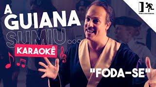"KARAOKÊ - A GUIANA SUMIU... (""FODA-SE"")"