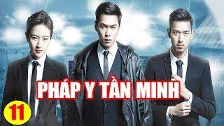 Phim Mới 2019 | Pháp Y Tần Minh - Tập 11 | Phim Tình Cảm Trung Quốc Hay Nhất