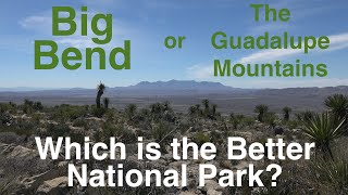 Big Bend or the Guadalupe Mountains: Which is the Better National Park?
