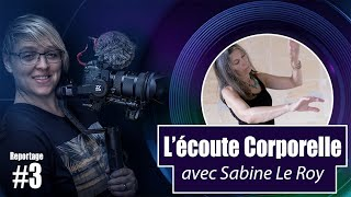 L'ECOUTE CORPORELLE Sabine Le Roy_Reportage#3