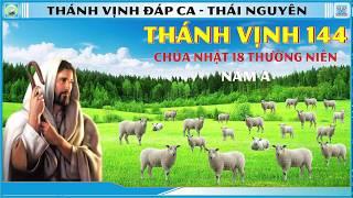 Thánh Vịnh 144 Thái Nguyên - CN 18 Thường Niên - Năm A