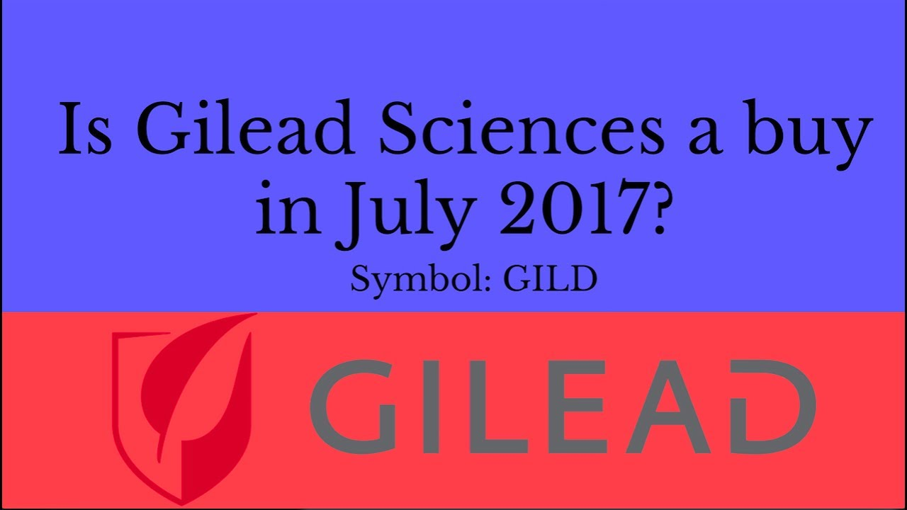 Is Gilead Sciences Stock A Buy In July 2017 Gilead Stock Analysis