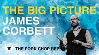 The Big Picture - James Corbett