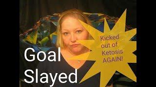 Keto diary; Goal Slayer! Kicked Again!