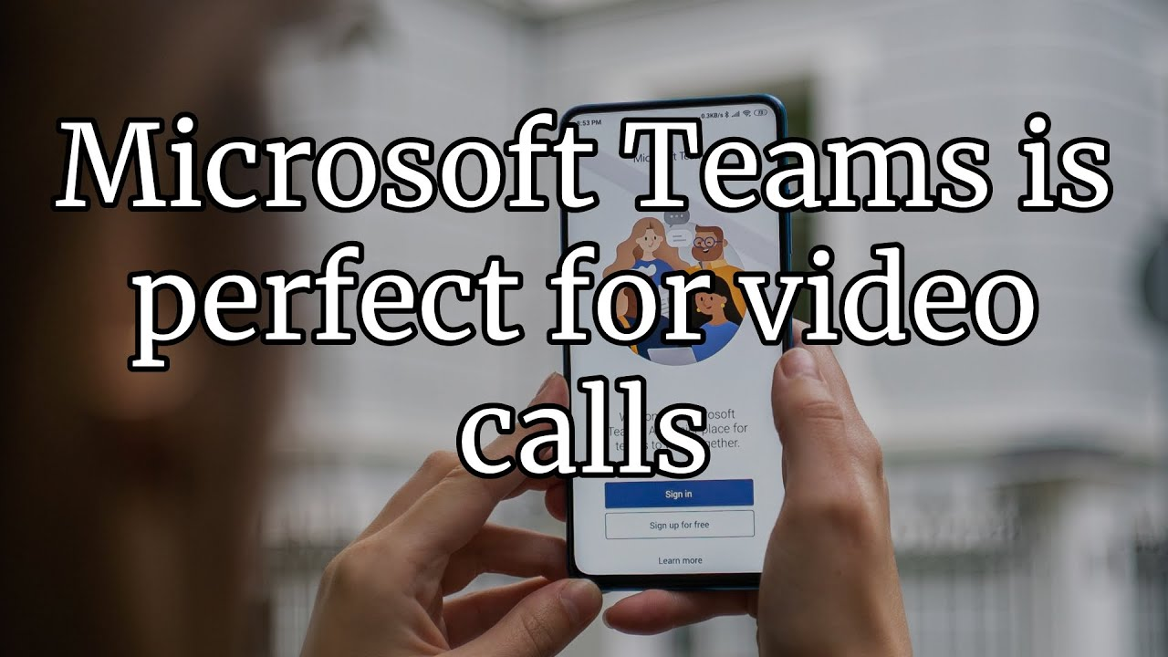 Microsoft Teams is perfect for video calls