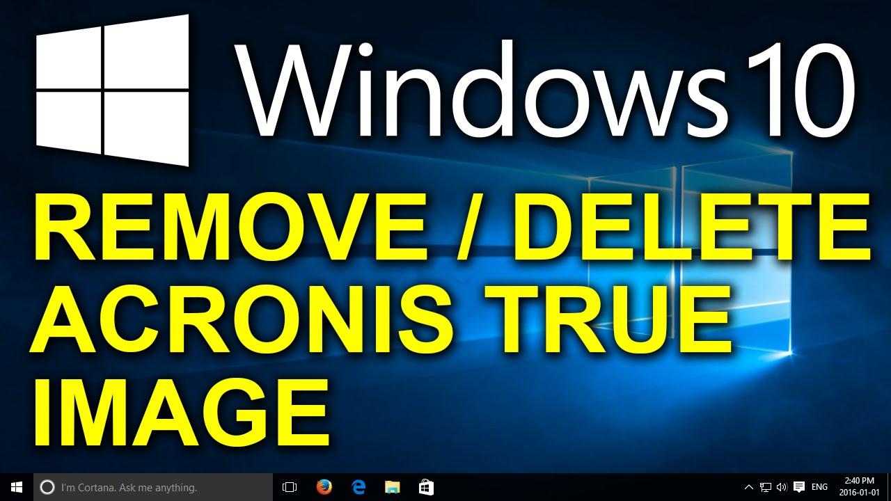 Windows 10 Uninstall Acronis True Image How To Remove