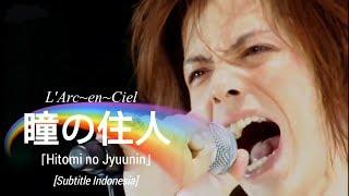 Gambar cover [Re-Sub] L'Arc~en~Ciel - 瞳の住人 「Hitomi no Jyuunin」 | Subtitle Indonesia