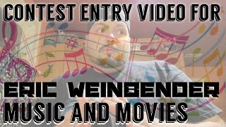 Contest Entry Video for Eric Weinbender - Music & Movies! ????????