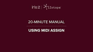 iZotope Iris 2: Using MIDI Assign | 20-Minute Manual Video #16