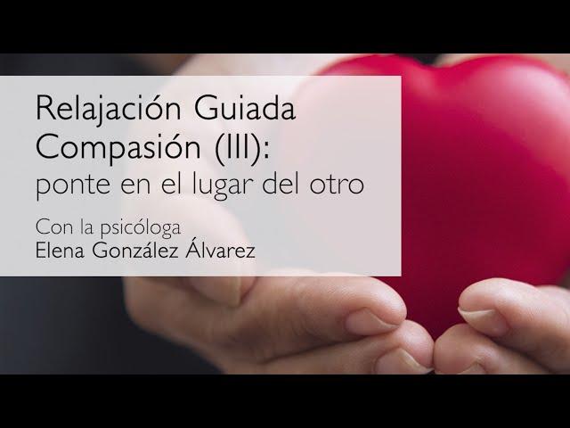 Relajacion guiada. Compasión 3: ponte en el lugar del otro