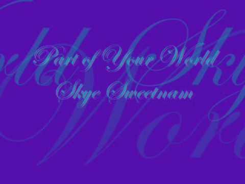 Part of Your World Skye Sweetnam