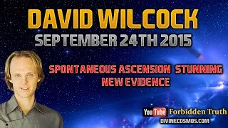 David Wilcock: Sept 24, 2015: Spontaneous Ascension: Stunning New Evidence