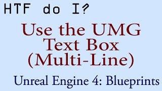 HTF do I? Use the Text Box (Multi-Line) Widget in UMG