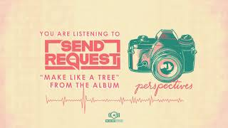 Send Request - Make Like a Tree (OFFICIAL AUDIO)