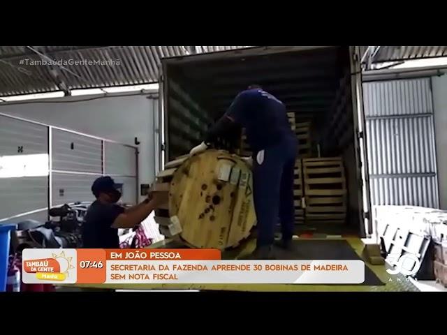 Sec. da Fazenda apreende 30 bobinas de madeira sem nota fiscal em JP - Tambaú da Gente Manhã