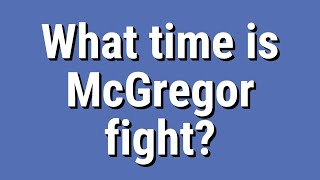 What time is McGregor fight?