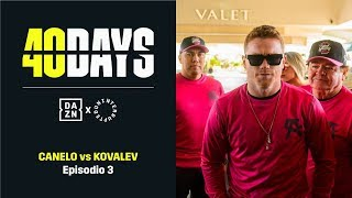 40 DAYS: Canelo vs. Kovalev | Episodio 3 (En Español)