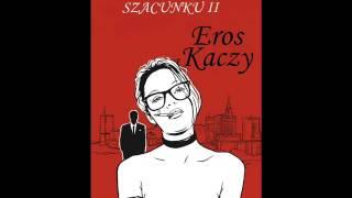 Kaczy SPR - Bez Szacunku II (feat:Eros)
