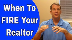 When Should You FIRE Your Realtor?