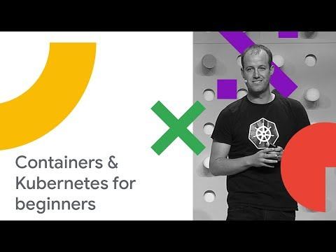 Getting Started with Containers and Google Kubernetes Engine (Cloud Next '18)