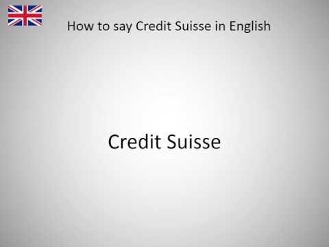 How to say Credit Suisse in English?