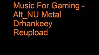 Music For Gaming Alt_NU Metal Drhankeey REUPLOAD