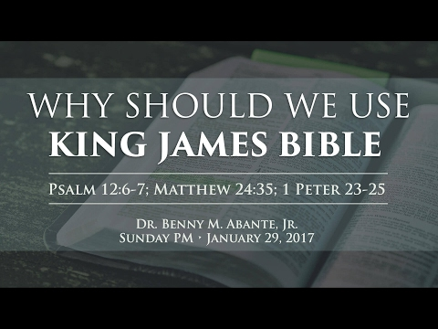 Why You Should Use the King James Bible - Dr. Benny M. Abante, Jr.