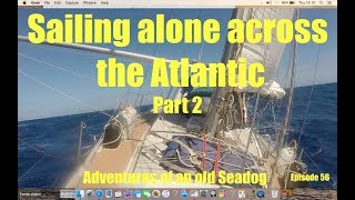 Sailing alone across the Atlantic part 2  Adventures of an old Seadog.  epi56