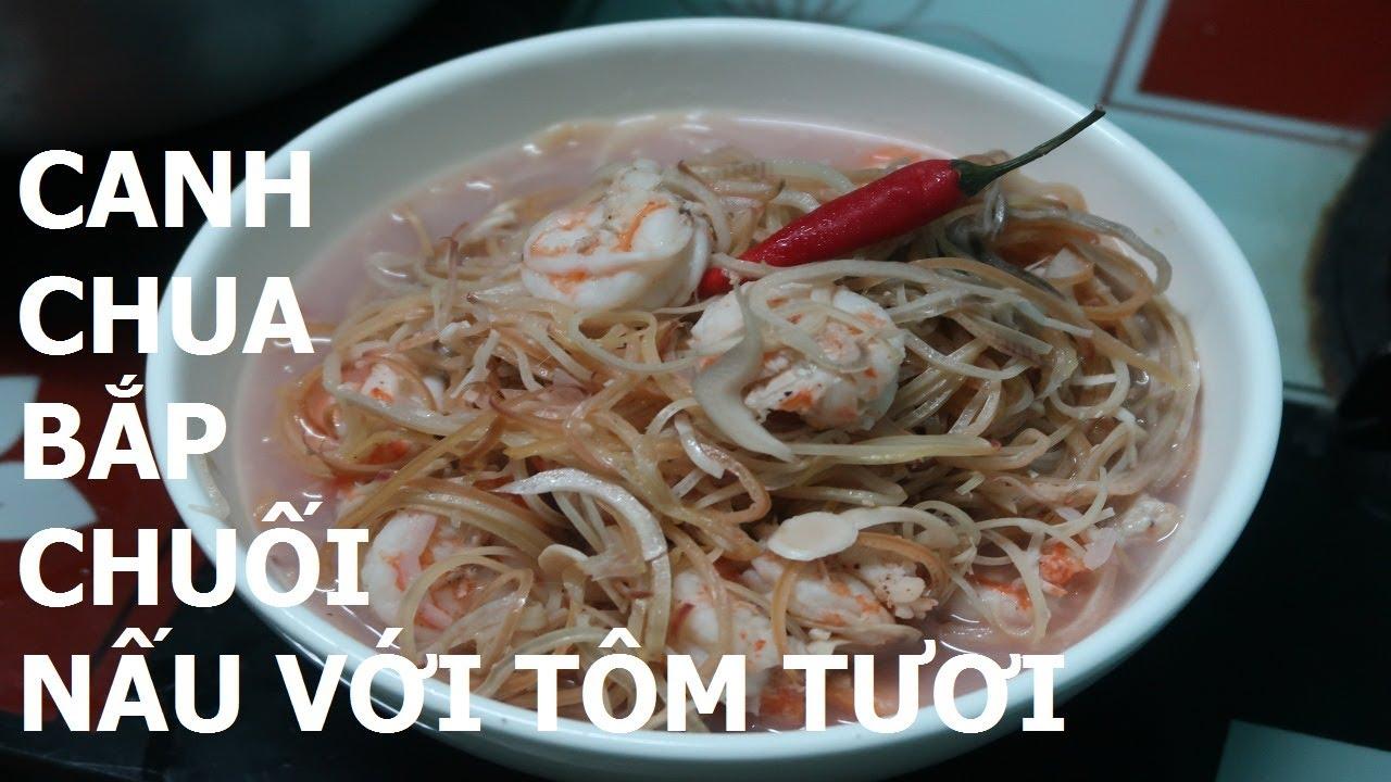 Canh chua bắp chuối tôm tươi, món ăn lạ miệng mà rất ngon // Hà Nguyễn Thị Thanh.