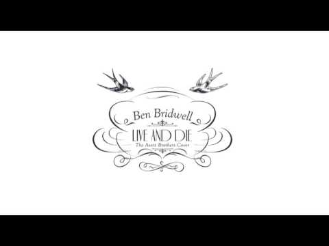 Ben Bridwell - Live and Die (The Avett Brothers Cover)