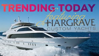 Trending Today highlights Hargrave Custom Yachts