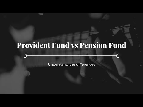 What is the difference between Provident Fund and Pension Fund?