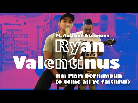 Ryan Valentinus Ft. Anthony Situmeang - Hai Mari Berhimpun (o Come All Ye Faithful)