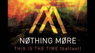 Nothing More - This Is The Time (Ballast)