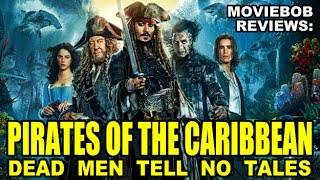 MovieBob Reviews: PIRATES OF THE CARIBBEAN: DEAD MEN TELL NO TALES