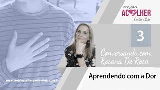 Tema 3 -  Como usar a dor para se transformar? - Conversando com Rosana De Rosa