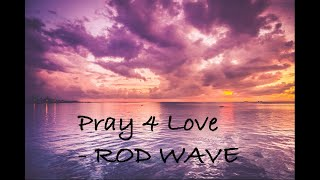 Rod Wave - Pray 4 Love (Lyrics Video)