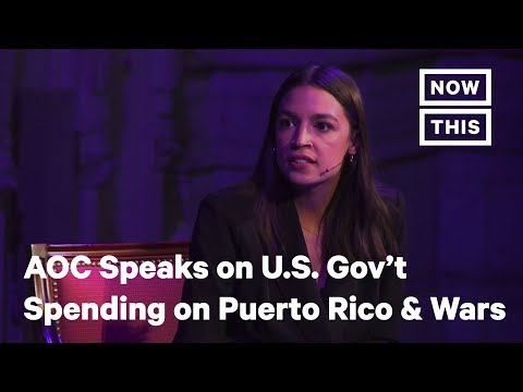 Alexandria Ocasio-Cortez Speaks About U.S. Government Spending on Puerto Rico, Wars | NowThis