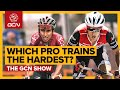 Which Pro Cyclist Trains The Hardest? | GCN Show Ep. 366