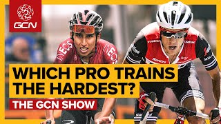 Which Pro Cyclist Trains The Hardest GCN Show Ep 366