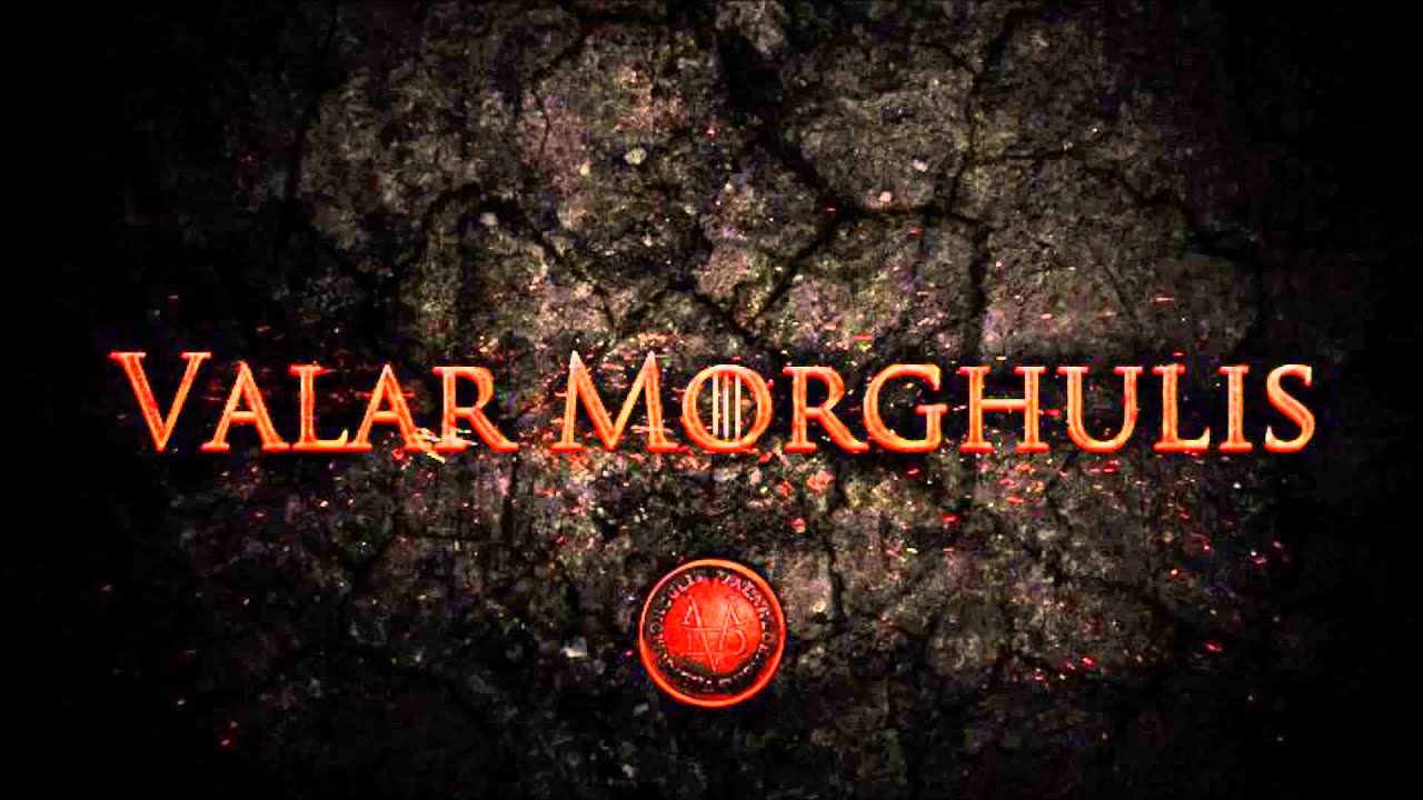 valar morghulis and valar dohaeris words to live by youtube