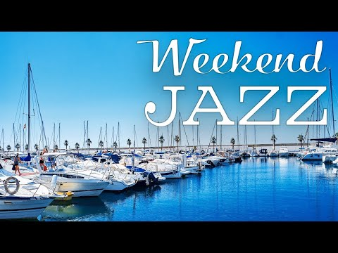 Weekend Bossa Nova Jazz Music - Sunny Bossa Nova & Relaxing  Jazz - Have a Nice Weekend