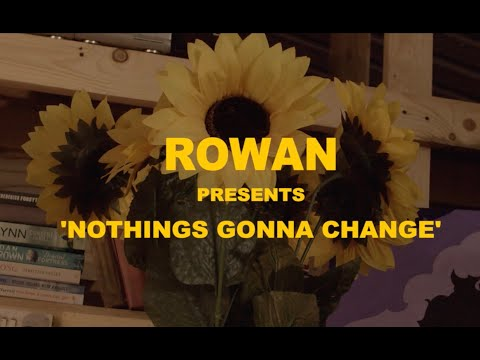 Rowan // Nothings Gonna Change (Official Video)