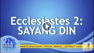 Ed Lapiz - Ecclesiastes 2/ SAYANG DIN