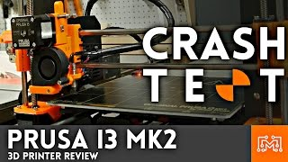 3d printer review original prusa i3 mk2 crash test