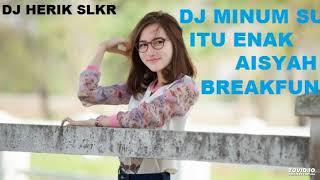 Gambar cover DJ MINUM SUSU ITU ENAK AISYAH BREAKFUNK REMIX 2019