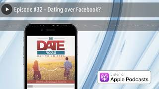 Episode #32 – Dating over Facebook?