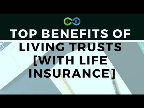 3 Top Benefits of Living Trusts [With Life Insurance]